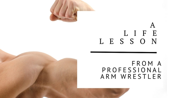 A Life Lesson From A Professional Arm Wrestler