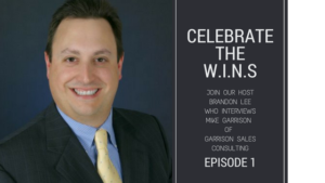 Celebrate The WINS with my guest, Mike Garrison