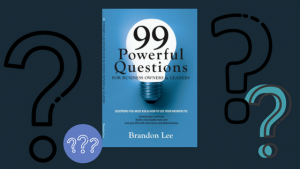 99 Powerful Questions for Business Owners & Leaders
