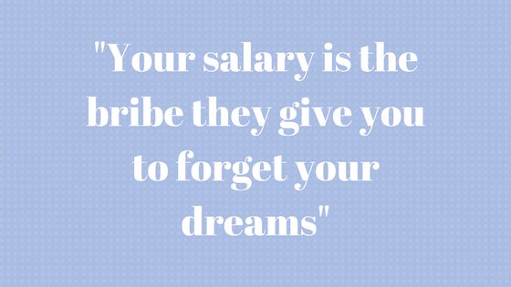 Does Your Salary Kill Your True Dreams?