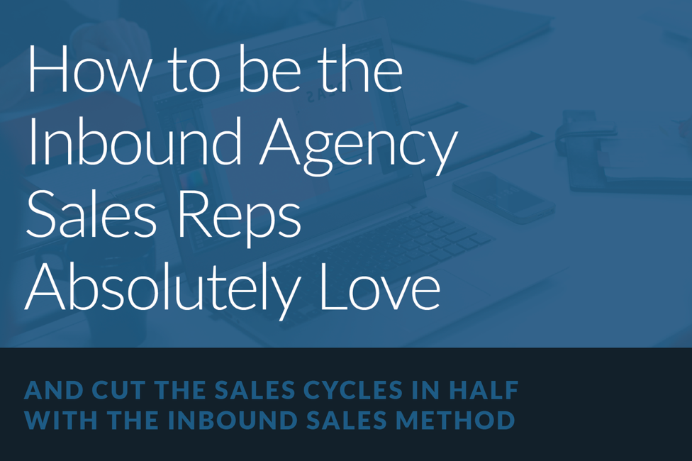 How to be the Inbound Marketing Agency Sales Reps Absolutely Love