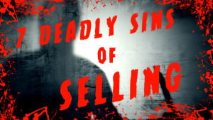 The 7 DEADLY Sins of Selling